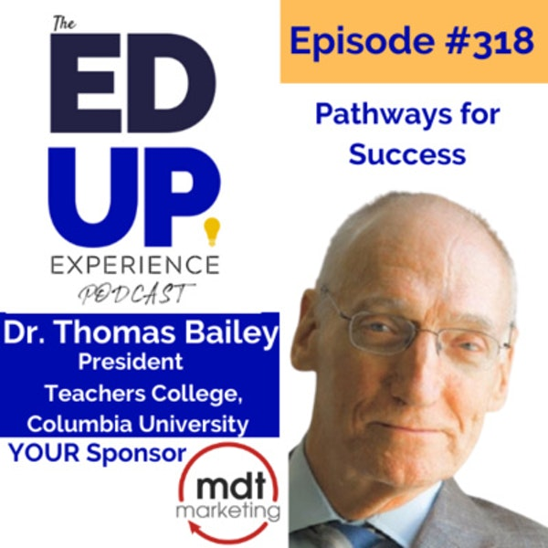 318: Pathways for Success - with Dr. Thomas Bailey, President, Teachers College, Columbia University Image
