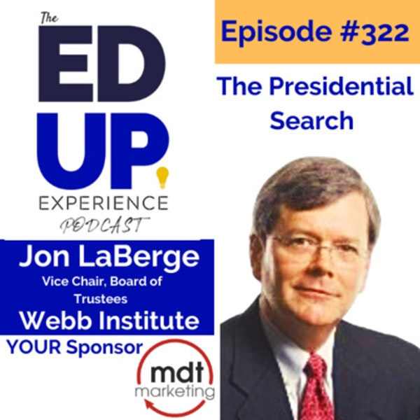 322: The Presidential Search - with Jon LaBerge, Vice Chair, Board of Trustees, Webb Institute Image
