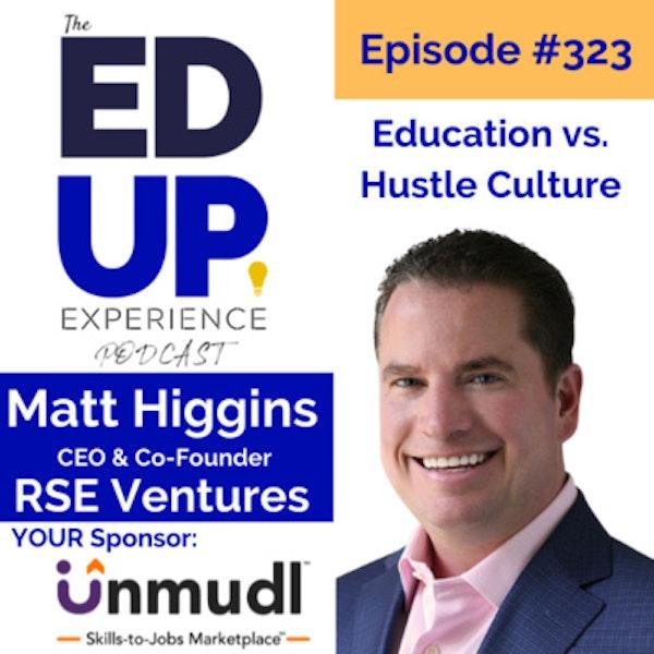 323: Education vs. Hustle Culture - with Matt Higgins, CEO & Co-Founder, RSE Ventures Image