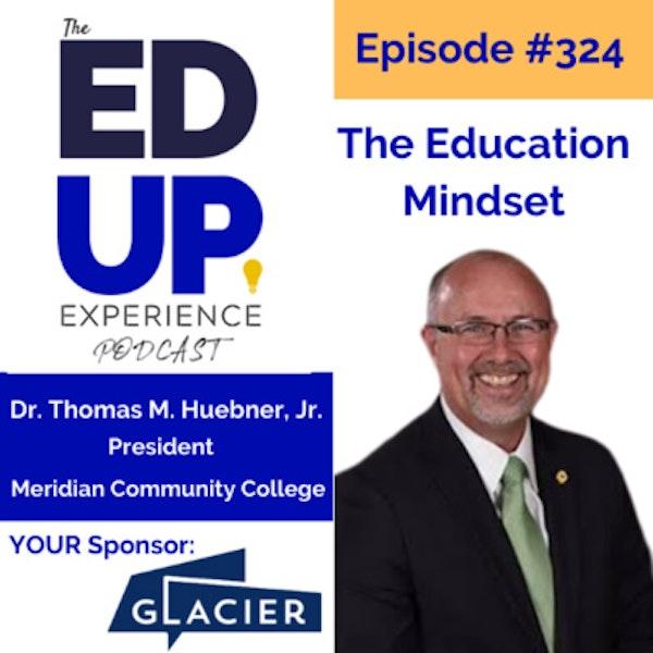 324: The Education Mindset - with Dr. Thomas M. Huebner, Jr., President, Meridian Community College