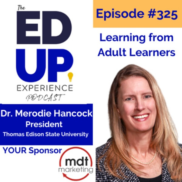 325: Learning from Adult Learners - with Dr. Merodie Hancock, President, Thomas Edison State University
