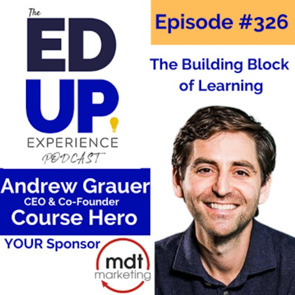 326: The Building Block of Learning - with Andrew Grauer, CEO & Co-Founder, Course Hero Image