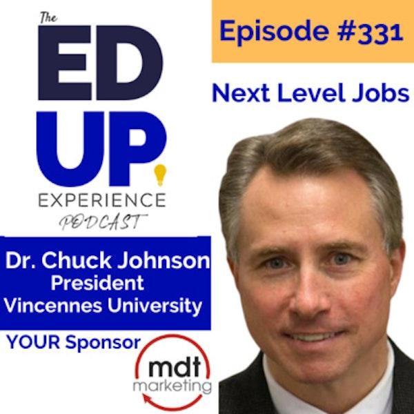 331: Next Level Jobs - with Dr. Chuck Johnson, President, Vincennes University