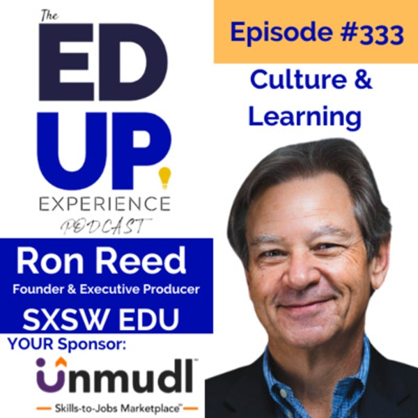 333: Culture & Learning - with Ron Reed, Founder & Executive Producer, SXSW EDU Image