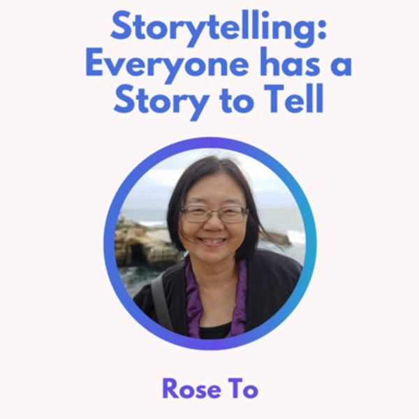 47.0 Everyone Has a Story to Tell with Rose To