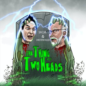 The Thing With Two Heads Podcast with Sean Clark & Christopher Nelson