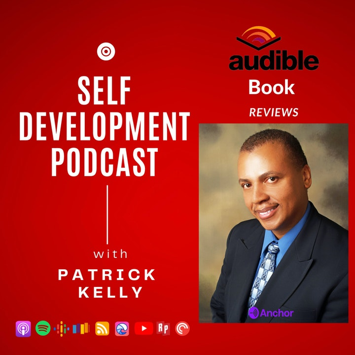 The Patrick Kelly Podcast For Self Development