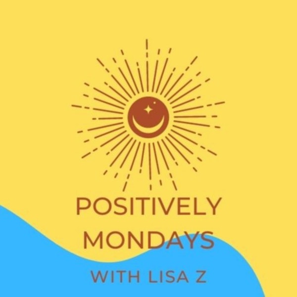 Positively Mondays with Lisa Z - Student Voices: A Message to our College Professors during the Pandemic