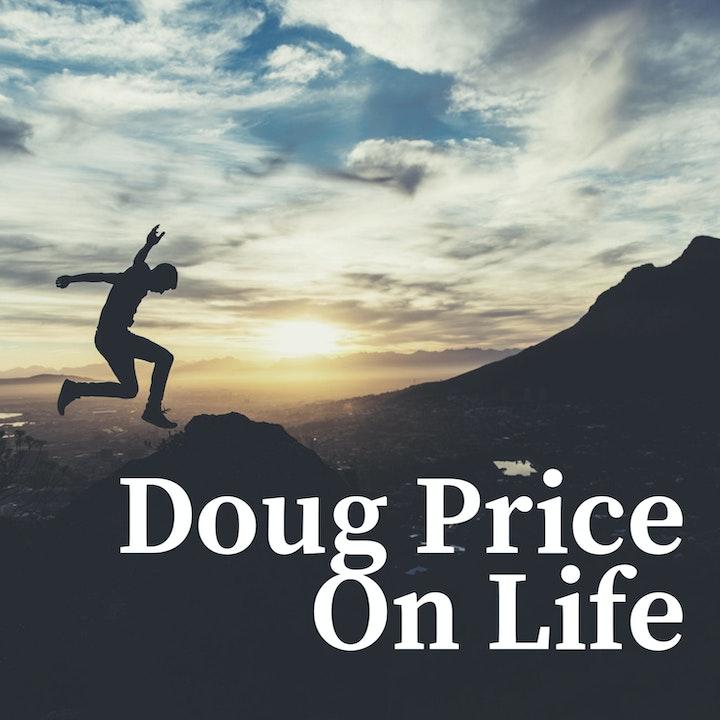 Doug Price On Life