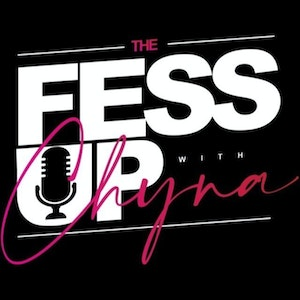 The Fessup w/ Chyna Podcast