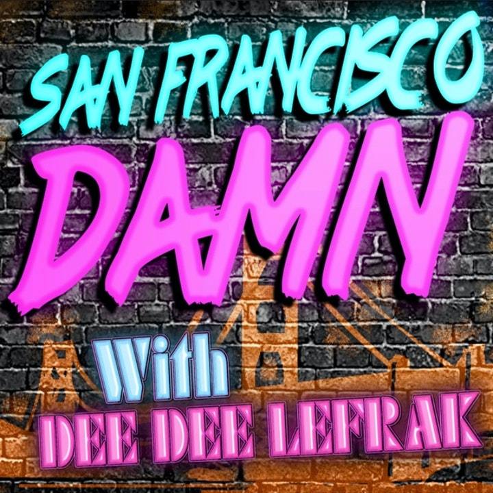 San Francisco Damn Podcast with Dee Dee Lefrak