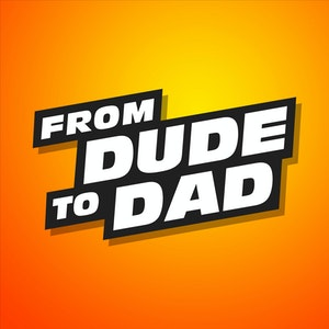 FROM DUDE TO DAD