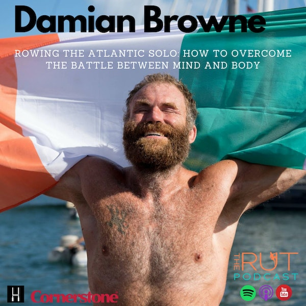 Damian Browne: Rowing The Atlantic Solo. How To Overcome The Battle Between Mind And Body