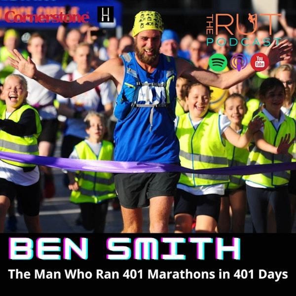 SEASON FINALE! Ben Smith, The Man Who Ran 401 Marathons in 401 Days