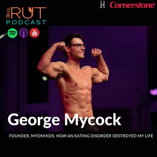 George Mycock, Founder MyoMinds: How Eating Disorders Destroyed My Life