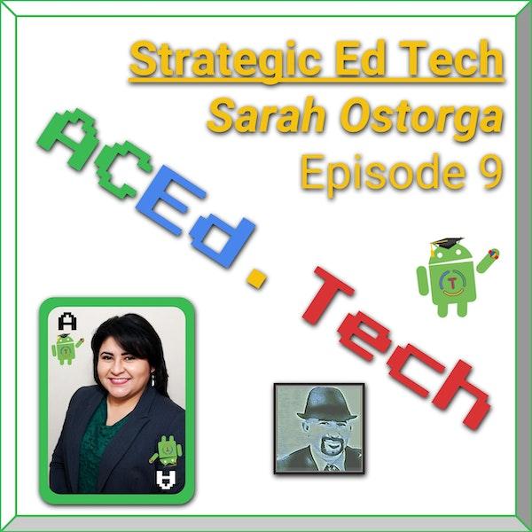 9 - Strategic Selection & Integration of Ed Tech with Sarah Ostorga Image