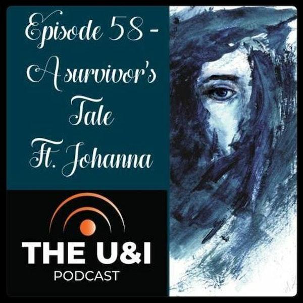 The U & I Podcast - A Survivor's Tale Ft Johanna - Season 02 Episode 023 Image