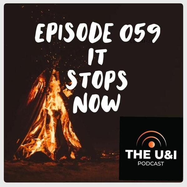 The U & I Podcast - It Stops Now - Season 02 Episode 024 Image