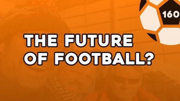 #160 – The future of football?