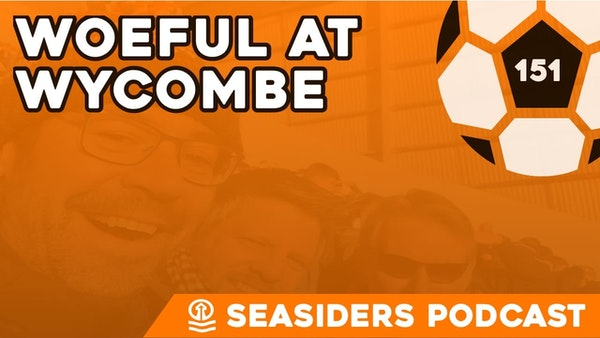 #151 – Woeful at Wycombe