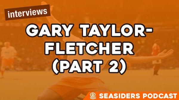 #158 – Gary-Taylor Fletcher (part 2)