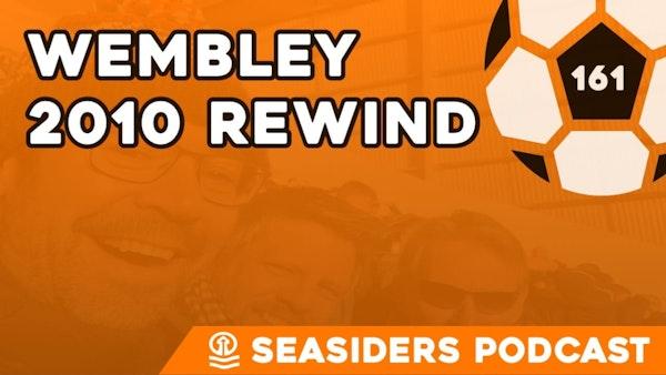 #161 – Wembley 2010 rewind