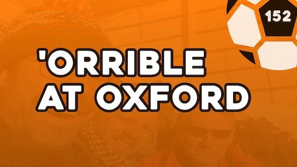 #152 – 'Orrible at Oxford
