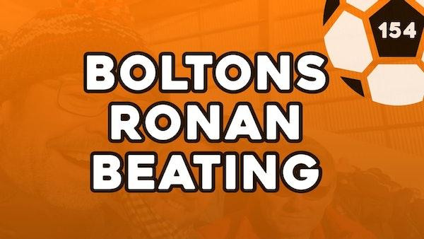 #154 – Bolton's Ronan Beating