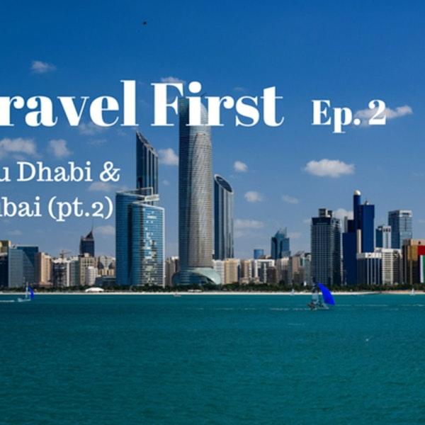 3: Travel First Ep.2 - Abu Dhabi & Dubai (pt.2)