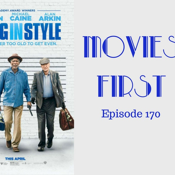 172: Going In Style - Movies First with Alex First Episode 170