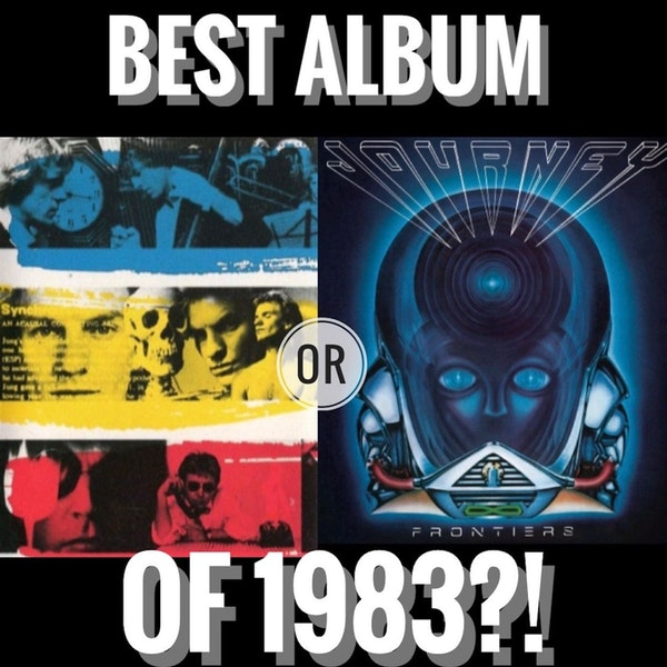 Frontiers (Journey) or Synchronicity (The Police)? Which is the best album of 1983?! Image