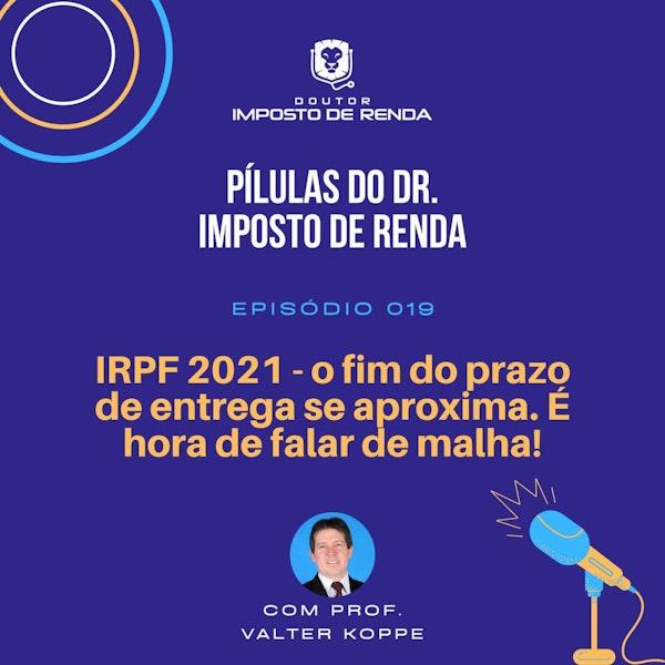 PDIR #019 – IRPF 2021 - o fim do prazo de entrega se aproxima. É hora de falar de malha!