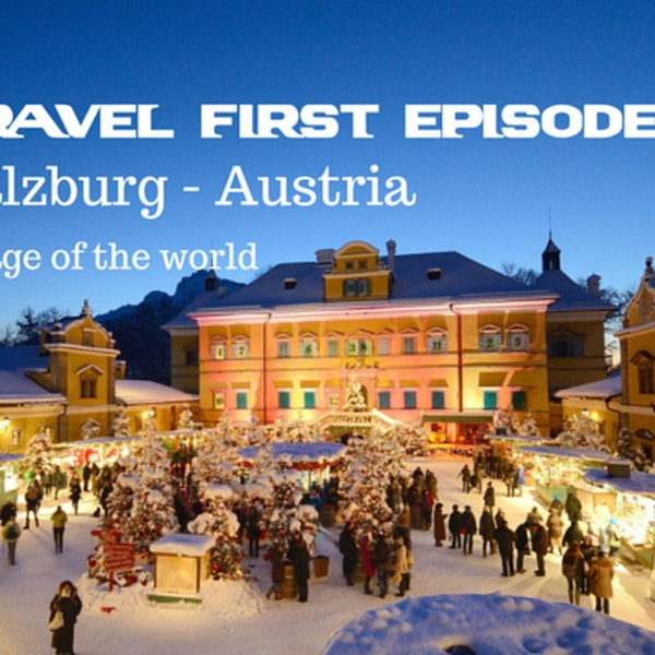 8: Travel First Episode 7 - Salzburg Austria, birthplace of Mozart and home to The Sound Of Music