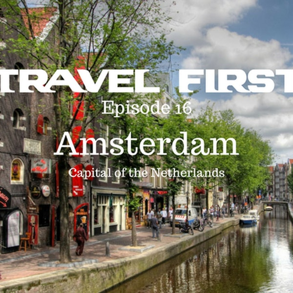 17: Travel First with Alex First & Chris Coleman - Amsterdam. Capital of the Netherlands