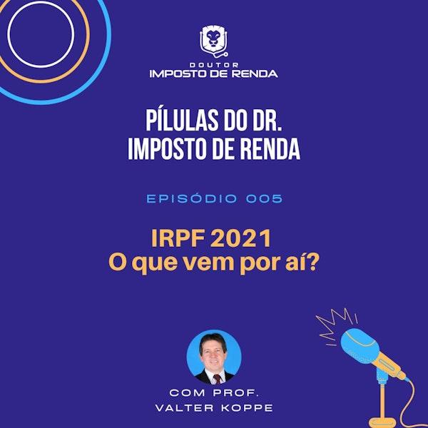 PDIR #005 - IRPF2021 - o que vem por aí?