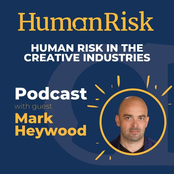 Mark Heywood on Human Risk In The Creative Industries