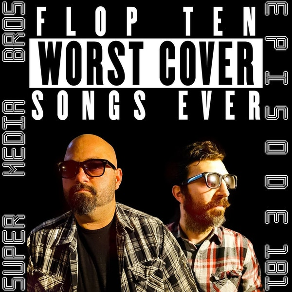 Flop Ten: Worst Cover Songs Ever (Ep. 181) Image