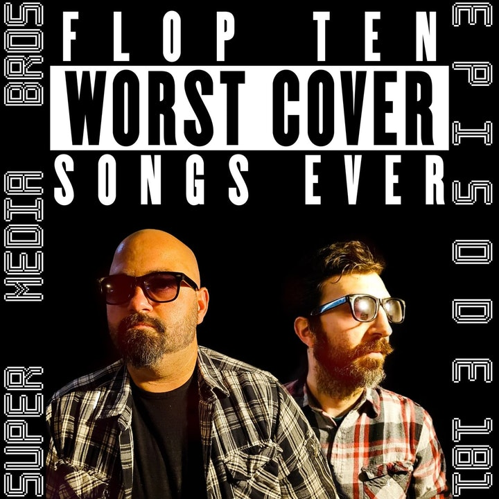 Flop Ten: Worst Cover Songs Ever (Ep. 181)