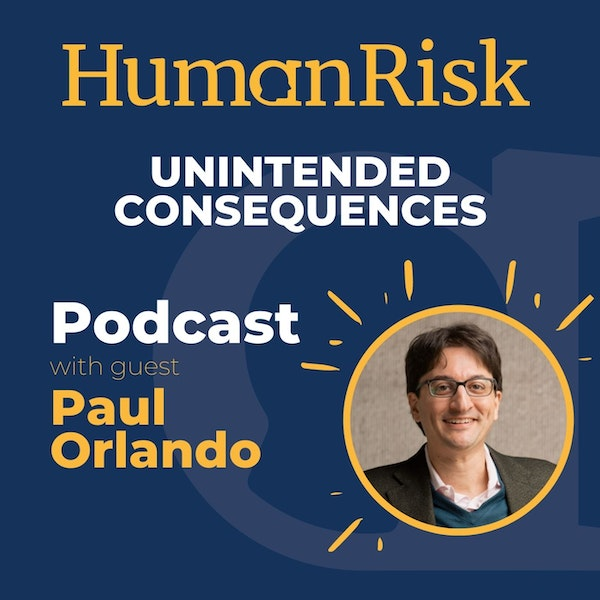 Paul Orlando on Unintended Consequences or why we sometimes don't think things through