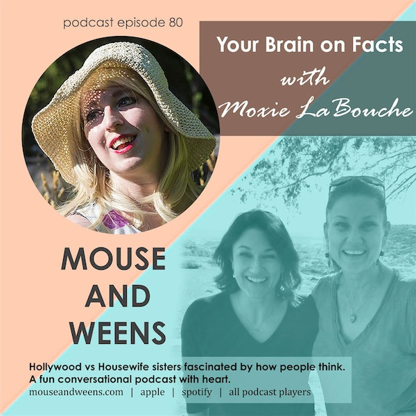 E80 - Your Brain On Facts with Moxie LaBouche