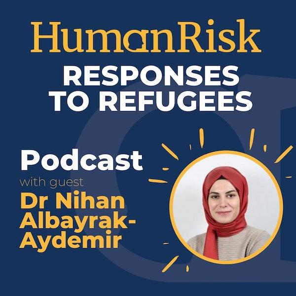 Dr Nihan Albayrak-Aydemir on Responses to Refugees