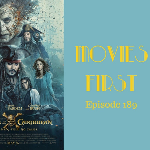 191: Pirates of The Caribbean: Dead Men Tell No Tales - Movies First with Alex First & Chris Coleman Episode 189