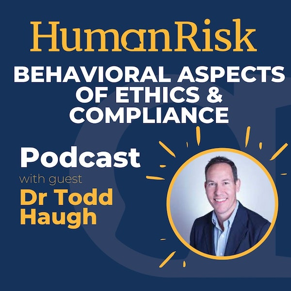 Dr Todd Haugh on the Behavioral Aspects of Ethics & Compliance