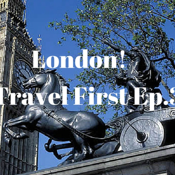 4: London! - Travel First Episode 3