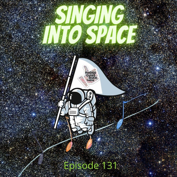 Episode 131 - Singing Into Space