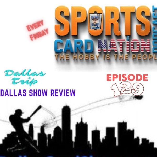 Ep.129 Dallas Trip & Card Show Recap/Review