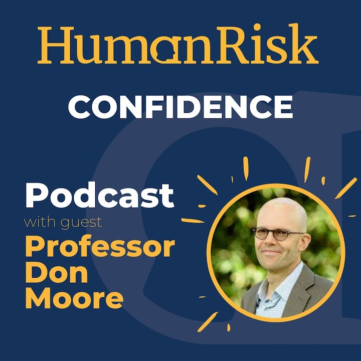 Professor Don Moore on Confidence and how it impacts our decision-making