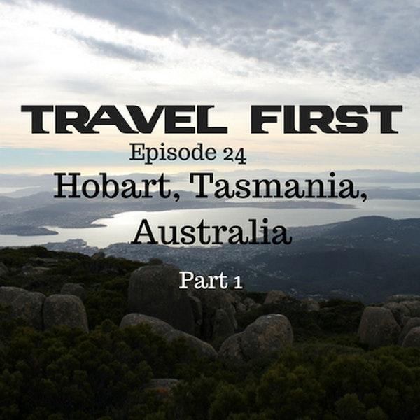25: Hobart, Tasmania, Australia Part 1 - Travel First with Alex First & Chris Coleman Episode 84