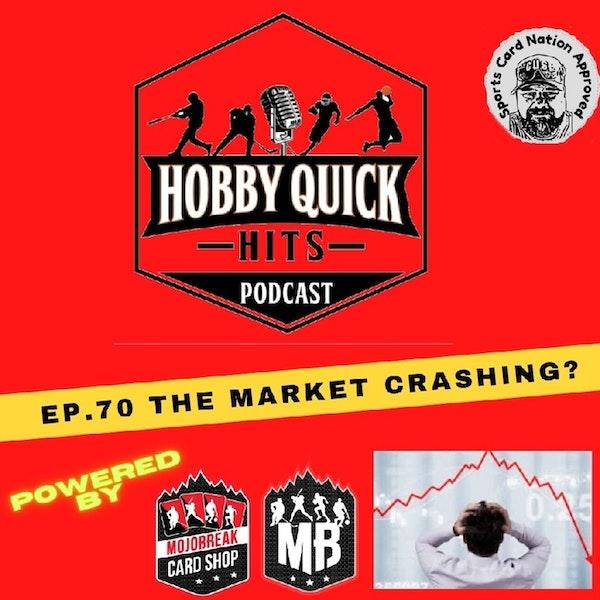 Hobby Quick Hits Ep.70 The Market Crashing?