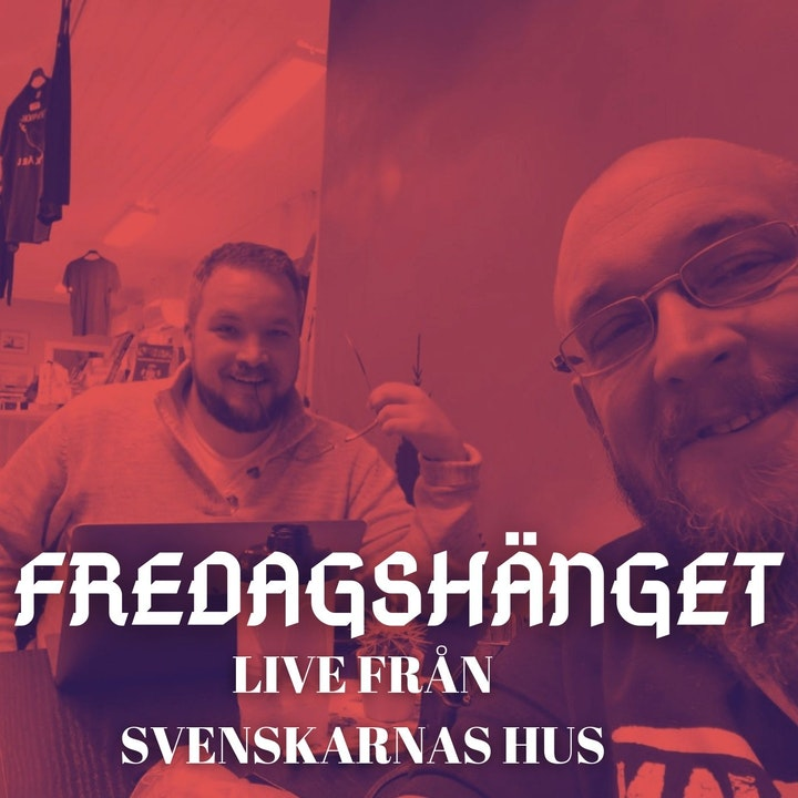 34. Fredagshänget - Live från Svenskarnas hus